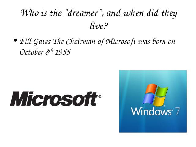 """Who is the """"dreamer"""", and when did they live? Bill Gates The Chairman of Microsoft was born on October 8th 1955"""