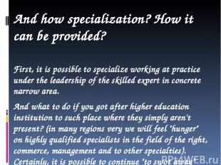And how specialization? How it can be provided? First, it is possible to special