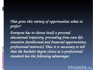 That gives this variety of opportunities what to prefer? Everyone has to choose