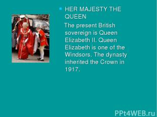 HER MAJESTY THE QUEEN The present British sovereign is Queen Elizabeth II. Queen