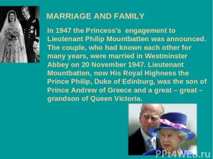 MARRIAGE AND FAMILY In 1947 the Princess's engagement to Lieutenant Philip Mount