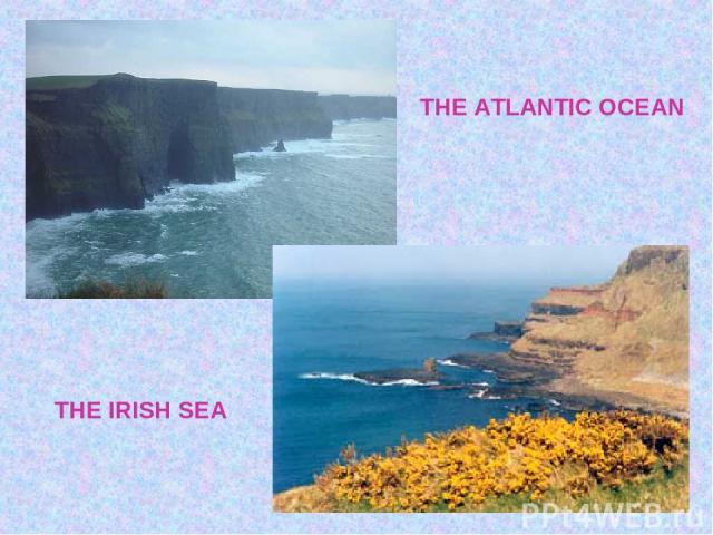 THE ATLANTIC OCEAN THE IRISH SEA