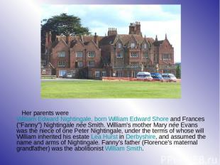 Her parents were William Edward Nightingale, born William Edward Shore and Franc