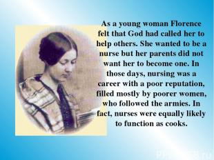 As a young woman Florence felt that God had called her to help others. She wante