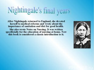 After Nightingale returned to England, she devoted herself to medical reforms an