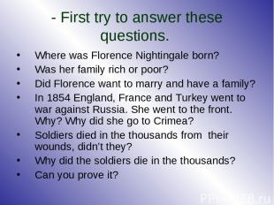 - First try to answer these questions. Where was Florence Nightingale born? Was