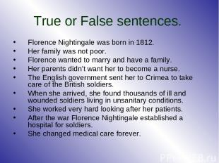 True or False sentences. Florence Nightingale was born in 1812. Her family was n