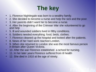 The key 1. Florence Nightingale was born to a wealthy family. 2. She decided to
