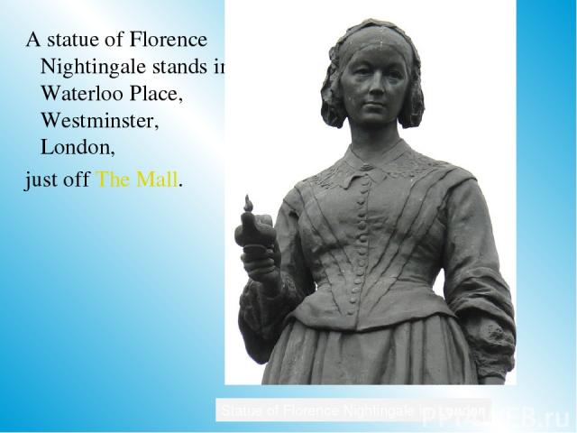 A statue of Florence Nightingale stands in Waterloo Place, Westminster, London, just off The Mall. Statue of Florence Nightingale in London