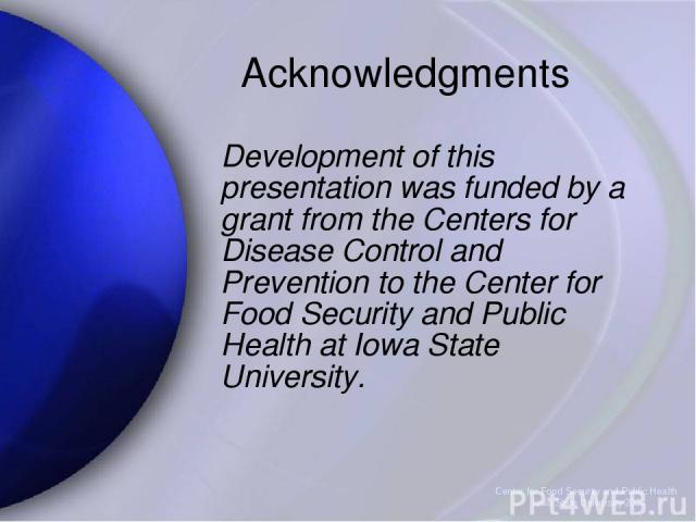 Center for Food Security and Public Health Iowa State University 2004 Acknowledgments Development of this presentation was funded by a grant from the Centers for Disease Control and Prevention to the Center for Food Security and Public Health at Iow…
