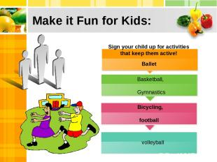 Make it Fun for Kids: Ballet football Sign your child up for activities that kee
