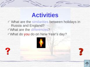 Activities What are the similarities between holidays in Russia and England? Wha