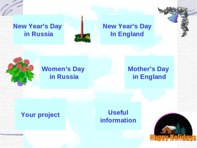 New Year's Day in Russia New Year's Day In England Women's Day in Russia Mother's Day in England Your project Useful information