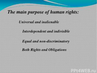 The main purpose of human rights: Universal and inalienable Interdependent and i