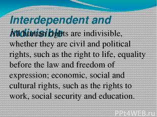 Interdependent and indivisible All human rights are indivisible, whether they ar