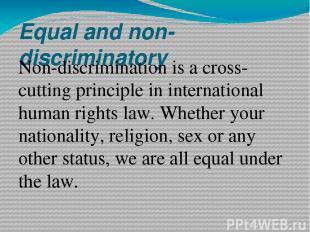 Equal and non-discriminatory Non-discrimination is a cross-cutting principle in