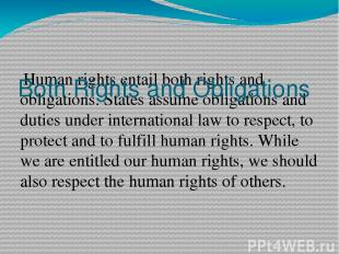 Human rights entail both rights and obligations. States assume obligations and d