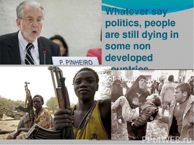 Whatever say politics, people are still dying in some non developed countries.