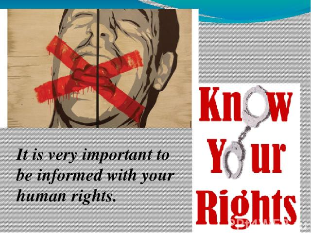 It is very important to be informed with your human rights.