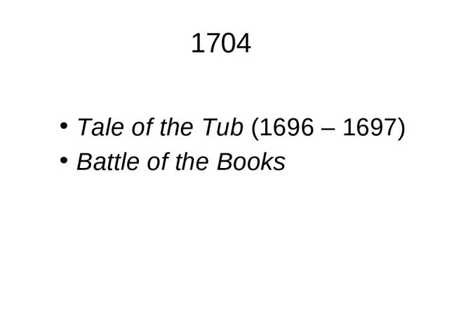 1704 Tale of the Tub (1696 – 1697) Battle of the Books