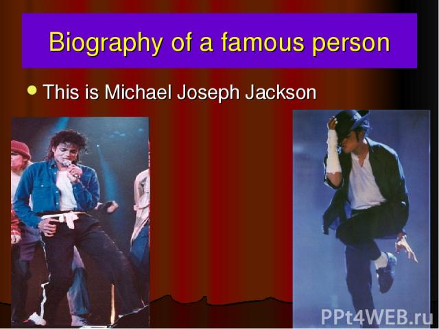 Biography of a famous person This is Michael Joseph Jackson