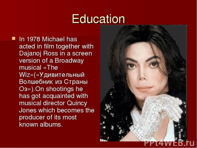 Education In 1978 Michael has acted in film together with Dajanoj Ross in a screen version of a Broadway musical «The Wiz»(«Удивительный Волшебник из Страны Оз»).On shootings he has got acquainted with musical director Quincy Jones which becomes the…