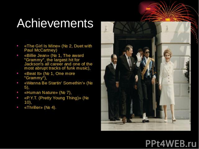 Achievements «The Girl Is Mine» (№ 2, Duet with Paul McCartney) «Billie Jean» (№ 1, The award