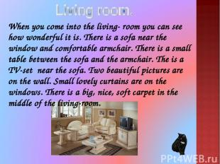 When you come into the living- room you can see how wonderful it is. There is a