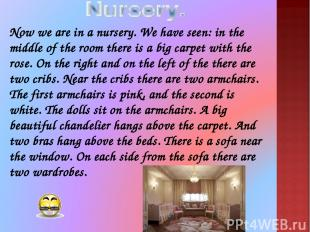 Now we are in a nursery. We have seen: in the middle of the room there is a big