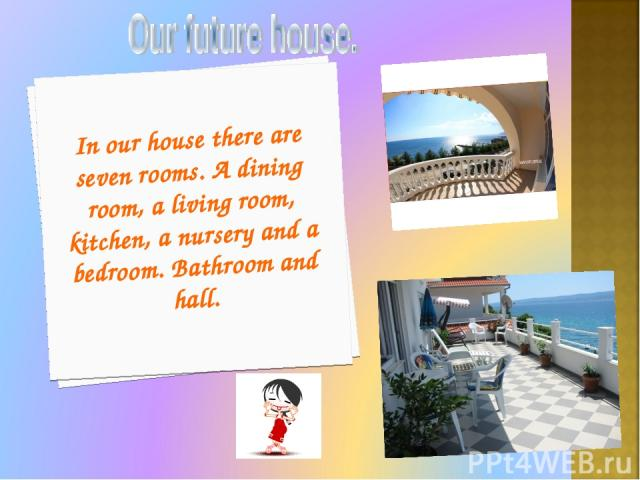 In our house there are seven rooms. A dining room, a living room, kitchen, a nursery and a bedroom. Bathroom and hall. МОУ СОШ № 3 г. Аши