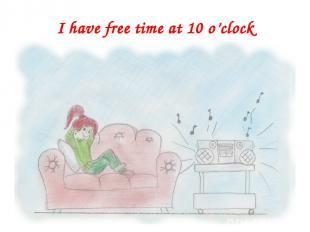 I have free time at 10 o'clock