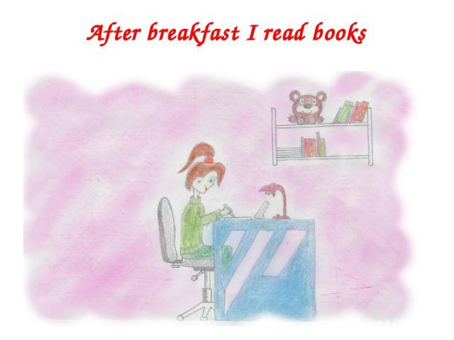 After breakfast I read books