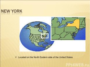 Located on the North Eastern side of the United States.