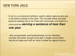 A Jail is a correctional institution used to detain persons who are in the lawfu