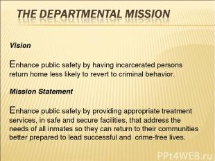 Vision Enhance public safety by having incarcerated persons return home less lik