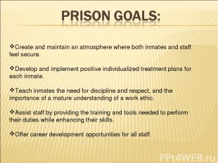 Create and maintain an atmosphere where both inmates and staff feel secure. Deve