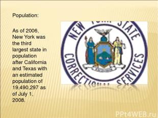 Population: As of 2006, New York was the third largest state in population after