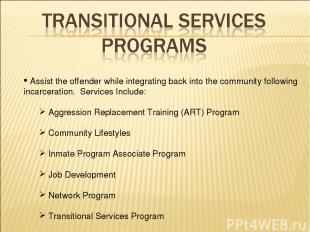 Assist the offender while integrating back into the community following incarcer