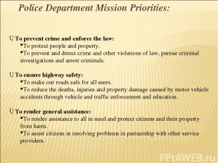 To prevent crime and enforce the law: To protect people and property. To prevent