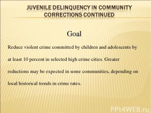 Goal Reduce violent crime committed by children and adolescents by at least 10 p