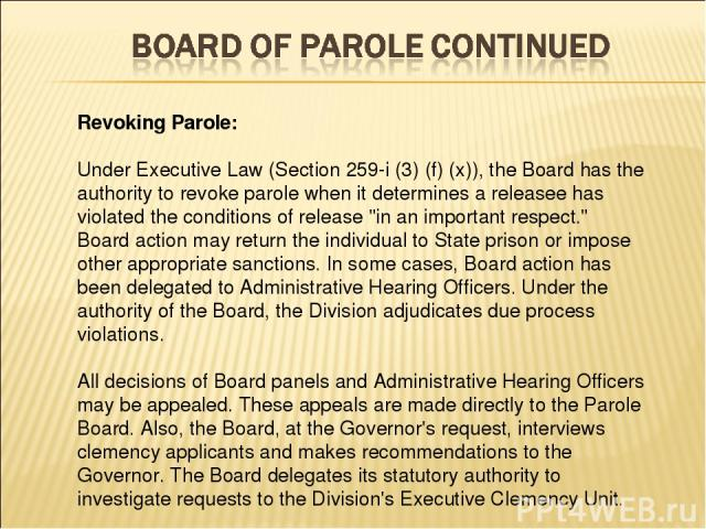 Revoking Parole: Under Executive Law (Section 259-i (3) (f) (x)), the Board has the authority to revoke parole when it determines a releasee has violated the conditions of release
