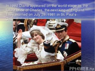 In 1980 Diana appeared on the world stage as the future bride of Charles, the ne