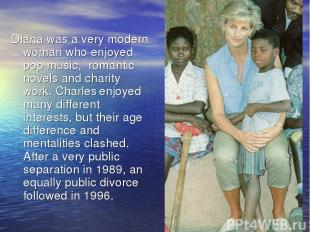 Diana was a very modern woman who enjoyed pop music, romantic novels and charity