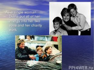 As a single woman Diana put all of her energy into her two sons and her charity
