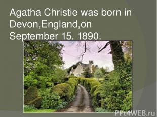 Agatha Christie was born in Devon,England,on September 15, 1890.