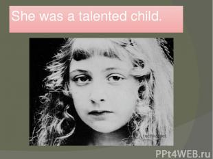 She was a talented child.