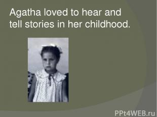 Agatha loved to hear and tell stories in her childhood.
