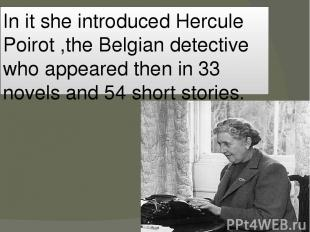 In it she introduced Hercule Poirot ,the Belgian detective who appeared then in