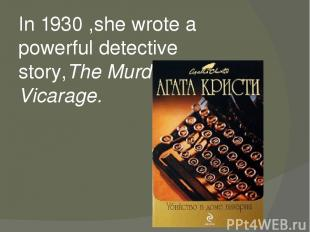 In 1930 ,she wrote a powerful detective story,The Murder at the Vicarage.