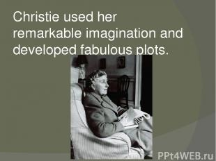 Christie used her remarkable imagination and developed fabulous plots.